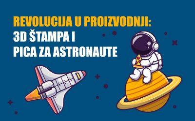 Revolucija u proizvodnji: 3D štampa i pica za astronaute